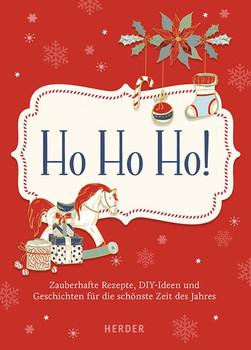 Ho ho ho - Zauberhafte Rezepte, Bastelideen und Geschichten für die schönste Zeit des Jahres [Gebundene Ausgabe]