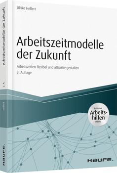 Arbeitszeitmodelle der Zukunft - inkl. Arbeitshilfen online. Arbeitszeiten flexibel und aktiv gestalten - Ulrike Hellert  [Taschenbuch]