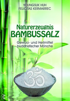 Bambussalz. Gewürz- und Heilmittel der buddhistischen Mönche - Felicitas Kermarrec Youngsuk Huh  [Gebundene Ausgabe]