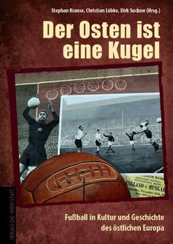 Der Osten ist eine Kugel. Fußball in Kultur und Geschichte des östlichen Europa [Gebundene Ausgabe]