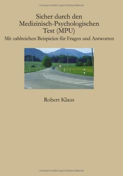 Sicher durch den Medizinisch-Psychologischen Test (MPU): Mit zahlreichen Beispielen für Fragen und Antworten - Robert Klaus