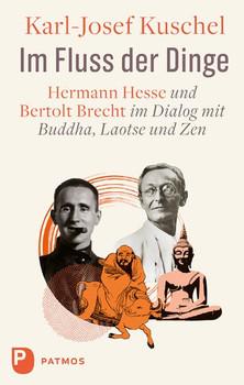 Im Fluss der Dinge. Hermann Hesse und Bertolt Brecht im Dialog mit Buddha, Laotse und Zen - Karl-Josef Kuschel  [Gebundene Ausgabe]