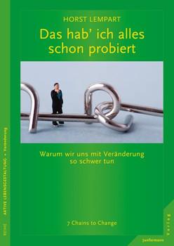 Das hab ich alles schon probiert: Warum wir uns mit Veränderung so schwer tun - 7 Chains to Change - Horst Lempart [Taschenbuch]