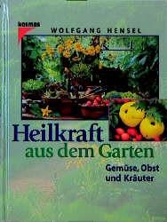 Heilkraft aus dem Garten - Wolfgang Hensel