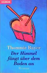 Der Himmel fängt über dem Boden an. - Thommie Bayer