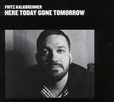 Fritz Kalkbrenner - Here Today,Gone Tomorrow