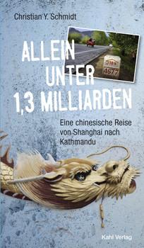 Allein unter 1,3 Milliarden: Eine chinesische Reise von Shanghai bis Kathmandu: Neuausgabe! Erstmals mit Fotos von unterwegs! - Schmidt, Christian Y.