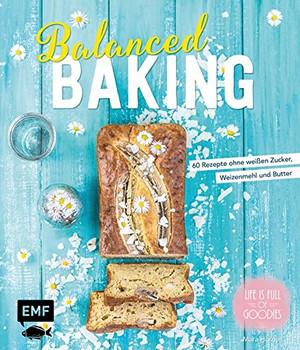 Balanced Baking. 60 Rezepte ohne weißen Zucker, Weizenmehl und Butter - Mara Hörner (Engel)  [Gebundene Ausgabe]