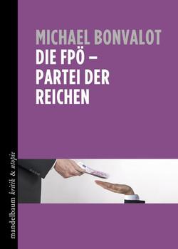 Die FPÖ - Partei der Reichen - Michael Bonvalot  [Taschenbuch]