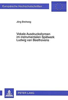 Vokale Ausdrucksformen im instrumentalen Spätwerk Ludwig van Beethovens - Breitweg, Jörg