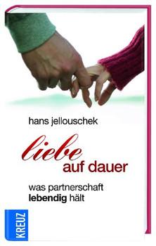 Liebe auf Dauer: Was Partnerschaft lebendig hält - Hans Jellouschek