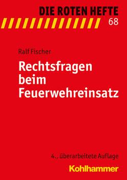 Rechtsfragen beim Feuerwehreinsatz - Fischer, Ralf