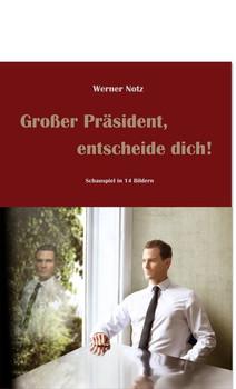 Großer Präsident, entscheide dich!. Schauspiel in 14 Bildern - Notz Werner  [Taschenbuch]