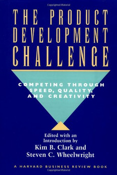 The Product Development Challenge: Competing Through Speed, Quality, and Creativity (Harvard Business Review) - Clark, Kim B.