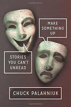 Make Something Up: Stories You Can't Unread - Palahniuk, Chuck