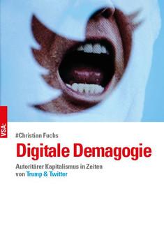 Digitale Demagogie. Autoritärer Kapitalismus in Zeiten von Trump und Twitter - Christian Fuchs  [Taschenbuch]