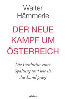 Der neue Kampf um Österreich. Die Geschichte einer Spaltung und wie sie das Land prägt - Walter Hämmerle  [Gebundene Ausgabe]