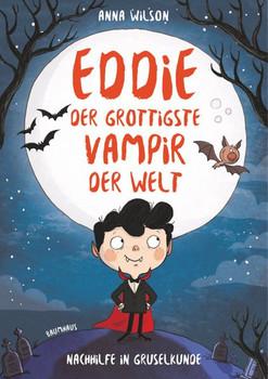 Eddie, der grottigste Vampir der Welt - Nachhilfe in Gruselkunde. Band 1 - Anna Wilson  [Gebundene Ausgabe]