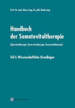 Handbuch der Somatovitaltherapie (Spirovitaltherapie, Gastrovitaltherapie, Dermovitaltherapie): Teil I: Wissenschaftliche Grundlagen - Jung, Klaus