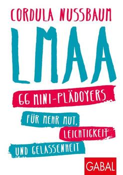 LMAA. 66 Mini-Plädoyers für mehr Mut, Leichtigkeit und Gelassenheit - Cordula Nussbaum  [Taschenbuch]