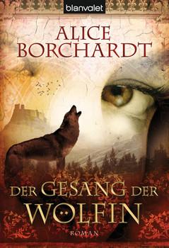 Der Gesang der Wölfin: Roman - Alice Borchardt