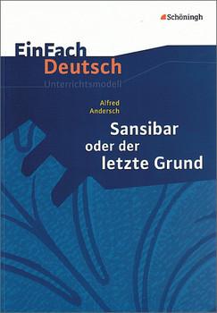 EinFach Deutsch Unterrichtsmodelle: Alfred Andersch: Sansibar oder der letzte Grund: Klassen 8 - 10 - Mersiowsky, Christine