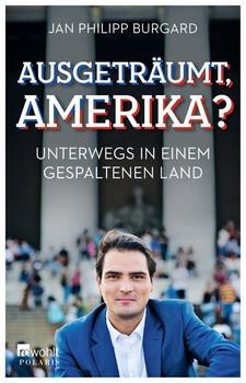 Ausgeträumt, Amerika?. Unterwegs in einem gespaltenen Land - Jan Philipp Burgard  [Taschenbuch]