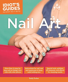 Idiot's Guides: Nail Art - Draher, Emily
