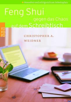 Feng Shui gegen das Chaos auf dem Schreibtisch: Stressfrei und erfolgreich am Arbeitsplatz (Ratgeber) - Christopher A. Weidner