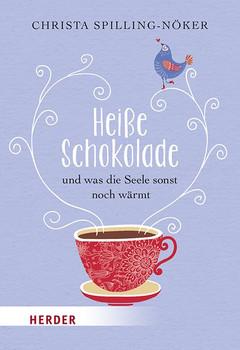Heiße Schokolade und was die Seele sonst noch wärmt. Geschichten zum Wohlfühlen - Christa Spilling-Nöker  [Taschenbuch]