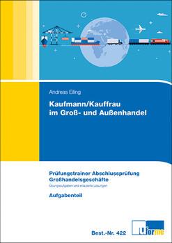 Kaufmann/Kauffrau im Groß und Außenhandel - Prüfungstrainer Abschlussprüfung Großhandelgeschäfte - Andreas Eiling [Broschiert, 6. Auflage 2014]