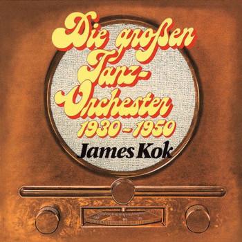 James Kok - Die grossen Tanzorchester 1930 - 1950
