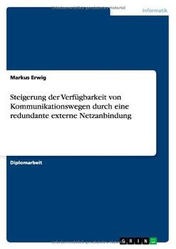 Steigerung der Verfügbarkeit von Kommunikationswegen durch eine redundante externe Netzanbindung - Erwig, Markus