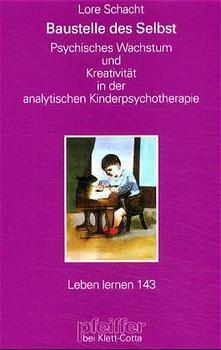 Baustelle des Selbst. Kreativität in der analytischen Kinderpsychotherapie - Lore Schacht