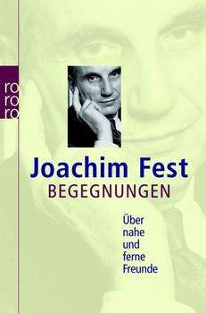 Begegnungen: Über nahe und ferne Freunde (sachbuch) - Joachim Fest