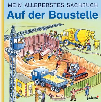 Mein allererstes Sachbuch : Auf der Baustelle - Peter Braun
