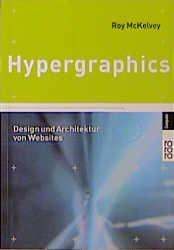 Hypergraphics. Design und Architektur von Websites - Roy McKelvey
