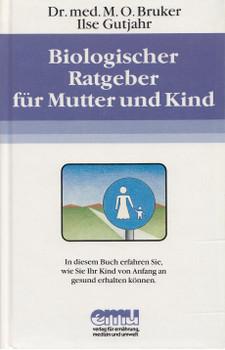 Biologischer Ratgeber für Mutter und Kind: Ihr Kind von Anfang an gesund erhalten können - Max Otto Bruker [Gebundene Ausgabe, 3. Auflage 1986]