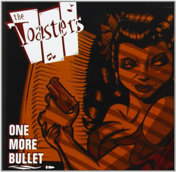the Toasters - One More Bullet