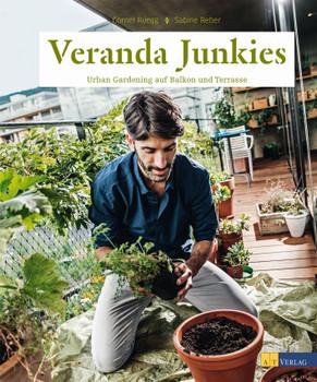 Veranda Junkies: Urban Gardening auf Balkon und Terrasse - Sabine Reber, Cornel Rüegg