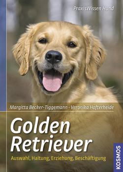 Golden Retriever: Auswahl, Haltung, Erziehung, Beschäftigung - Margitta Becker-Tiggemann