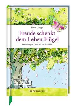 Freude schenkt dem Leben Flügel. Erzählungen, Gedichte & Gedanken - Hans Kruppa  [Gebundene Ausgabe]