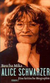 Alice Schwarzer. Eine kritische Biographie - Bascha Mika
