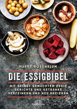 Die Essigbibel. Mit selbst gemachtem Essig Gerichte und Getränke verfeinern und neu kreieren - Harry Rosenblum  [Gebundene Ausgabe]