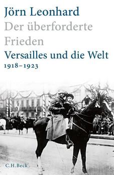 Der überforderte Frieden. Versailles und die Welt 1918-1923 - Jörn Leonhard  [Gebundene Ausgabe]