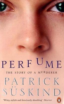 Perfume. The Story of a Murderer - Patrick Süskind