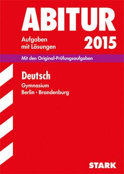 Abitur-Prüfungsaufgaben Gymnasium Berlin/Brandenburg / Deutsch Grund- und Leistungskurs 2015: Mit  den Original-Prüfungsaufgaben mit Lösungen - Patz, Ulrich