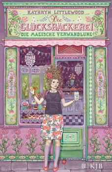 Die Glücksbäckerei - Die magische Verwandlung - Littlewood, Kathryn
