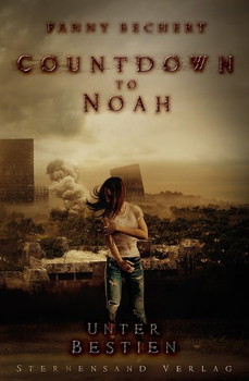 Countdown to Noah (Band 2): Unter Bestien - Fanny Bechert  [Taschenbuch]