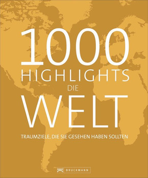 1000 Highlights Die Welt. Alle Ziele, die Sie gesehen haben sollten - Ilka Sokolowski  [Gebundene Ausgabe]